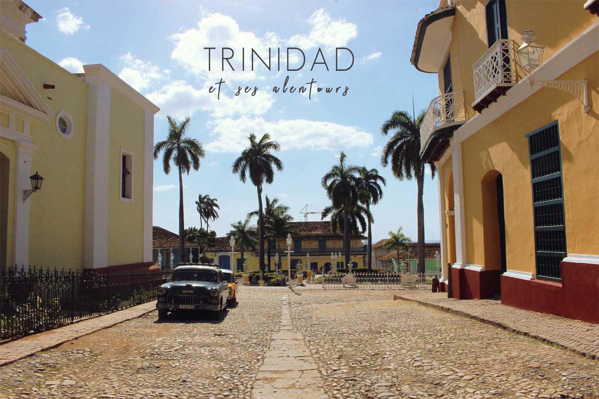 Trinidad et ses alentours : la ville à ne pas rater à Cuba