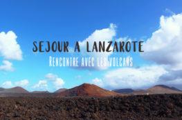 Séjour à Lanzarote : Rencontre avec les volcans, road trip dans le sud