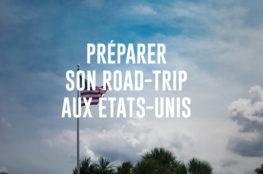 Road-trip aux États-Unis : Préparer son voyage en 11 étapes
